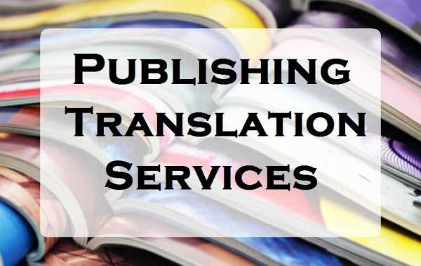 Know The Importance Of Publishing Translation Services For The Publication Sector